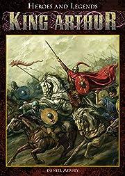 King Arthur (Heroes and Legends) de Daniel…