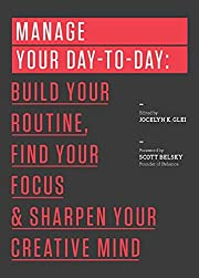 Manage Your Day-to-Day: Build Your Routine,…