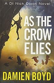 As the Crow Flies (The DI Nick Dixon Crime…