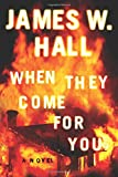 When they come for you / James W. Hall