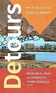 Detours: A Decolonial Guide to Hawai'i –…