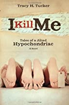 I Kill Me: Tales of A Jilted Hypochondriac…