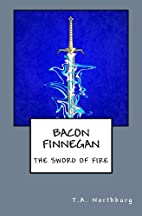 Bacon Finnegan: The Sword of Fire (The…