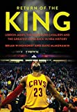 Return of the King: LeBron James, the Cleveland Cavaliers and the Greatest Comeback in NBA History, Windhorst, Brian; McMenamin, Dave