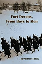 Fort Devens, From Boys to Men by Andrew…