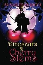 Dinosaurs & Cherry Stems by Susan Jean Ricci