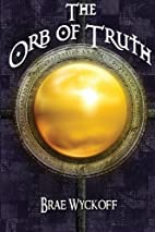The Orb of Truth by Brae Wyckoff