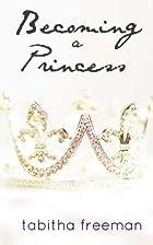Becoming A Princess by Tabitha Freeman