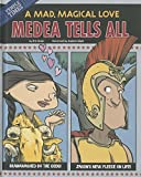 Medea tells all : a mad, magical love / by Eric Braun ; illustrated by Stephen Gilpin