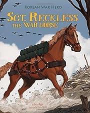 Sgt. Reckless the War Horse: Korean War Hero…