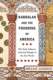 Kabbalah and the founding of America : the…