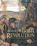 Atlas of the Irish Revolution / editors: John Crowley, Donal Ó Drisceoil, and Mike Murphy ; associate editor: John Borgonovo ; graphics editor: Nick Hogan ; associate cartographer/researcher: Charles Roche ; researcher: Héléne O'Keeffe