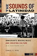 The Sounds of Latinidad: Immigrants Making…