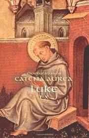 Catena Aurea -- Luke (chs. 1-10) por St.…