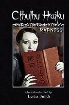 Cthulhu Haiku and Other Mythos Madness by…