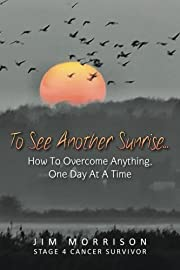 To See Another Sunrise...: How to Overcome…