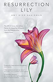 Resurrection Lily: The BRCA Gene, Hereditary…