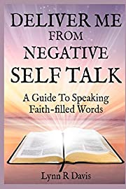 Deliver Me From Negative Self Talk: A Guide…