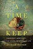 A Time to Keep: Theology, Mortality, and the Shape of a Human Life book cover