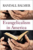 Evangelicalism in America by Randall Balmer