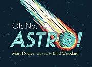 Oh No, Astro! de Matt Roeser