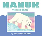 Nanuk the Ice Bear de Jeanette Winter