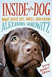 Inside of a dog : what dogs see, smell and know / Alexandra Horowitz