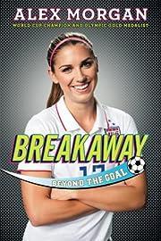 Breakaway: Beyond the Goal de Alex Morgan