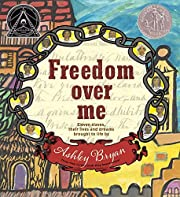 Freedom Over Me: Eleven Slaves, Their Lives…