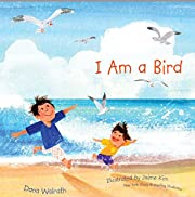 I Am a Bird – tekijä: Dana Walrath