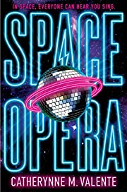 Space Opera af Catherynne M. Valente