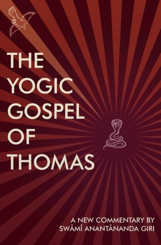 The Yogic Gospel of Thomas: A New Commentary, Giri B.Th., Swami Anantananda