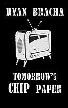 Tomorrow's Chip Paper by Ryan Bracha