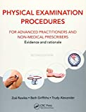 Physical examination procedures for advanced nurses and independent prescribers : evidence and rationale / by Zoe Rawles, Beth Griffiths, Trudy Alexander