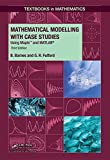 Mathematical modelling with case studies : using Maple and MATLAB / B. Barnes and G.R. Fulford