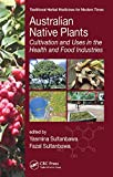 Australian native plants : cultivation and uses in the health and food industries / edited by Yasmina Sultanbawa, Fazal Sultanbawa