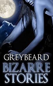 Bizarre Stories – tekijä: Greybeard