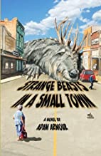 Strange Beasts in a Small Town by Adam…