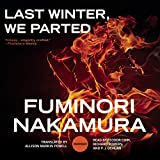 Last winter, we parted / Fuminori Nakamura ; translated from the Japanese by Allison Markin Powell