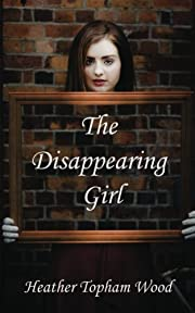 The Disappearing Girl de Heather Topham Wood