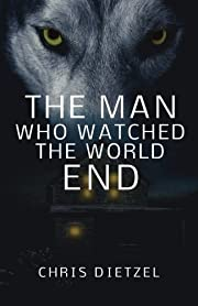The Man Who Watched The World End (The Great…