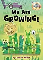 We Are Growing! by Laurie Keller