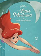 The Little Mermaid: The Story of Ariel by…