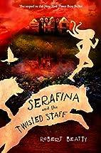 Serafina and the Twisted Staff (Serafina…