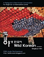Wild Korean - A Fieldguide to Real Korean…