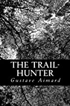 The Trail-Hunter: A Tale of the Far West by…