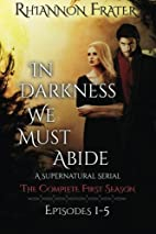In Darkness We Must Abide: The Complete…