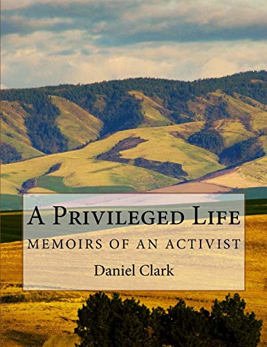 A Privileged Life: Memoirs of an Activist, Clark, Daniel N.