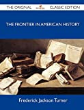 Frontier in american history - the original classic edition
