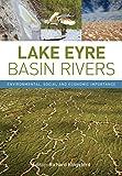 Lake Eyre Basin rivers : environmental, social and economic importance / editor: Richard Kingsford